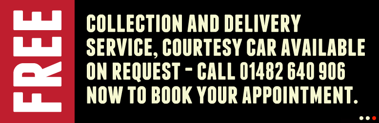 Free collection and delivery service, courtesy car available on request. call 01482 640 906 now to book your appointment